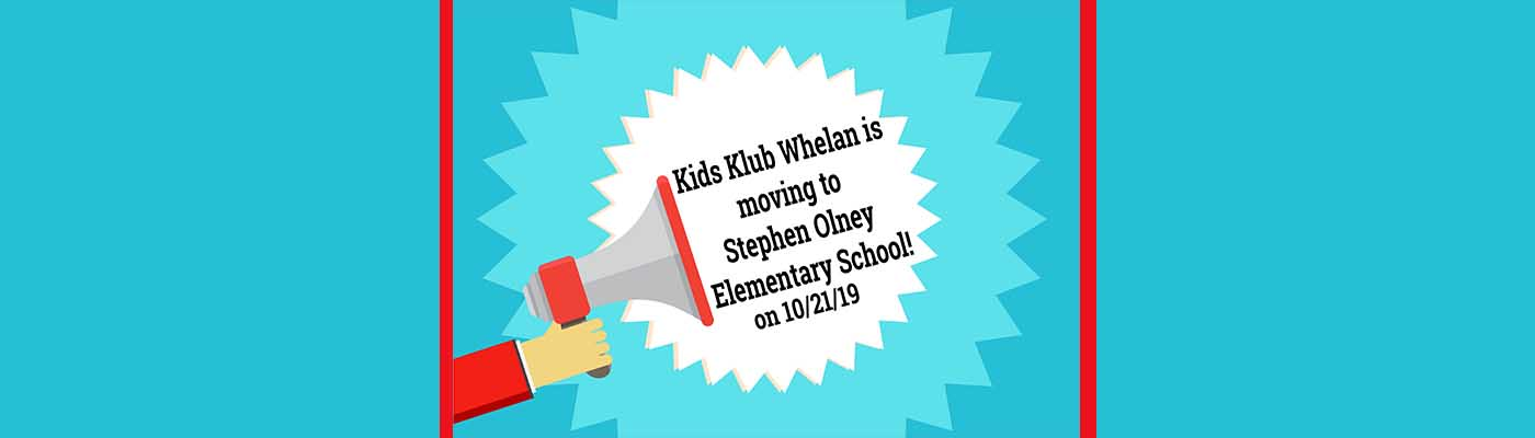 Kids Klub Whelan is moving to Stephen Olney!